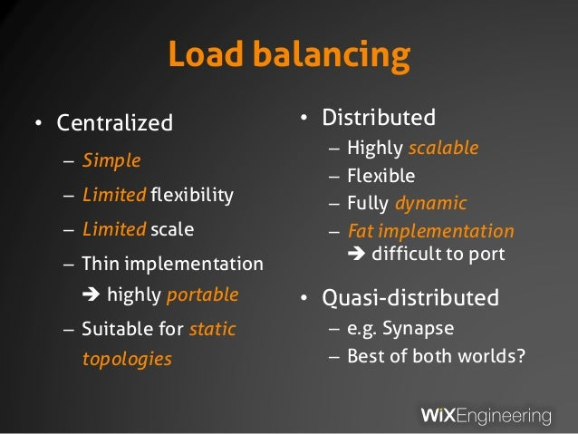 Load balancing • Centralized – Simple – Limited flexibility – Limited scale – Thin implementation  highly portable – Suit...