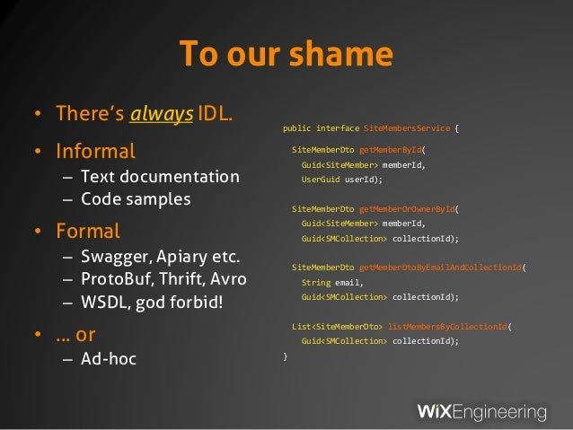 To our shame • There's always IDL. • Informal – Text documentation – Code samples • Formal – Swagger, Apiary etc. – ProtoB...