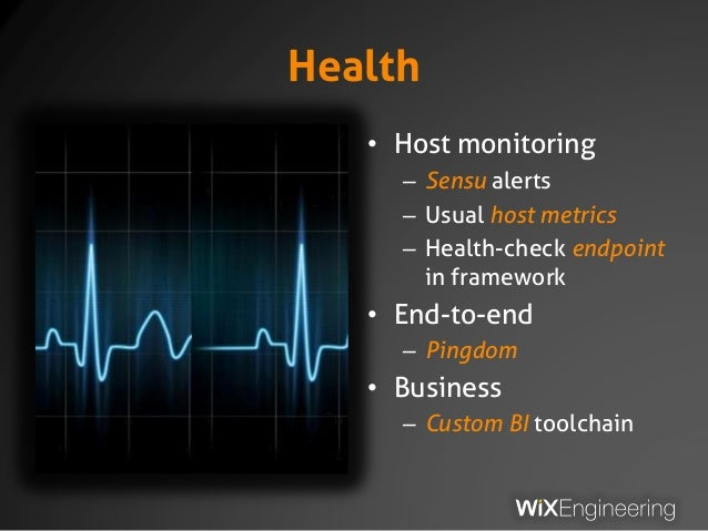 Health • Host monitoring – Sensu alerts – Usual host metrics – Health-check endpoint in framework • End-to-end – Pingdom •...