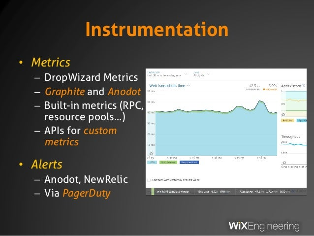 Instrumentation • Metrics – DropWizard Metrics – Graphite and Anodot – Built-in metrics (RPC, resource pools…) – APIs for ...