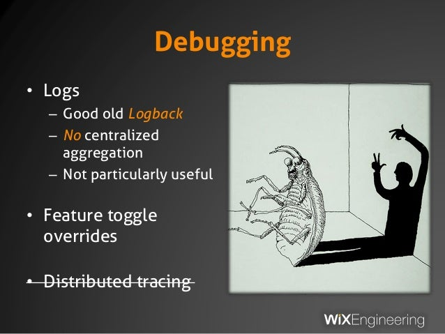 Debugging • Logs – Good old Logback – No centralized aggregation – Not particularly useful • Feature toggle overrides • Di...