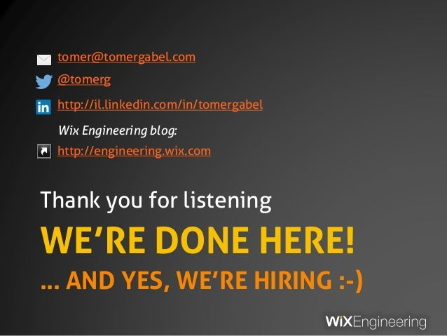 WE'RE DONE HERE! … AND YES, WE'RE HIRING :-) Thank you for listening tomer@tomergabel.com @tomerg http://il.linkedin.com/i...