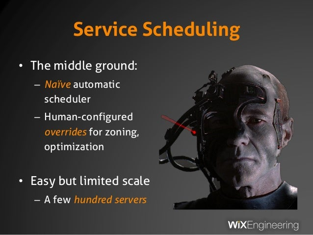 Service Scheduling • The middle ground: – Naïve automatic scheduler – Human-configured overrides for zoning, optimization ...