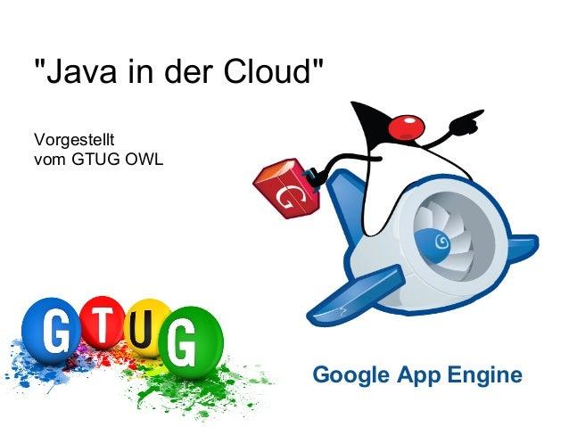 """Java in der Cloud""Vorgestelltvom GTUG OWLGoogle App Engine"