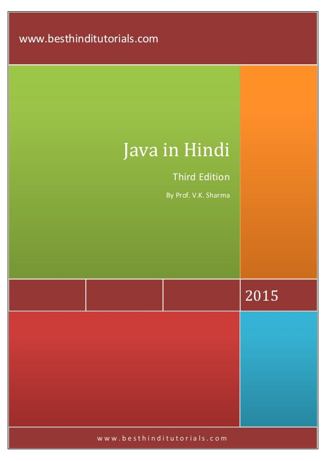 w w w . b e s t h i n d i t u t o r i a l s . c o m 2015 Java in Hindi Third Edition By Prof. V.K. Sharma www.besthinditut...