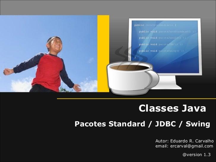 public JavaIntermediario {                 public void pacoteJavaStandard() {}                 public void pacoteJavaIO() ...