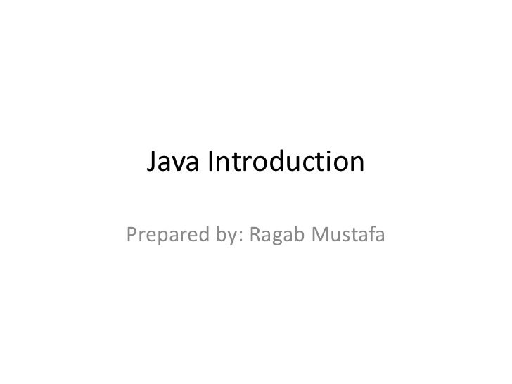 Java IntroductionPrepared by: Ragab Mustafa