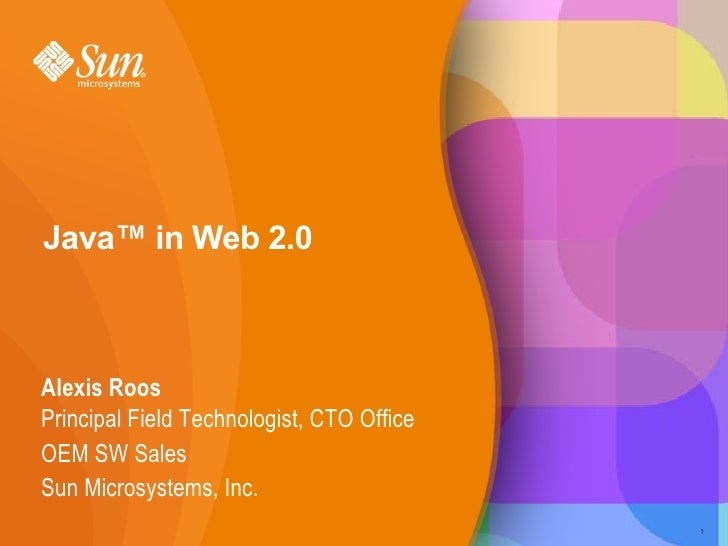 Java™ in Web 2.0    Alexis Roos Principal Field Technologist, CTO Office OEM SW Sales Sun Microsystems, Inc.              ...