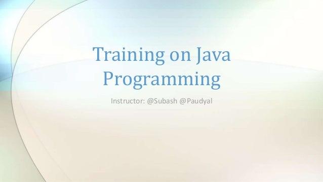 Instructor: @Subash @Paudyal Training on Java Programming