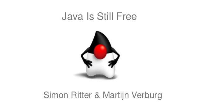 Java Is Still Free Simon Ritter & Martijn Verburg
