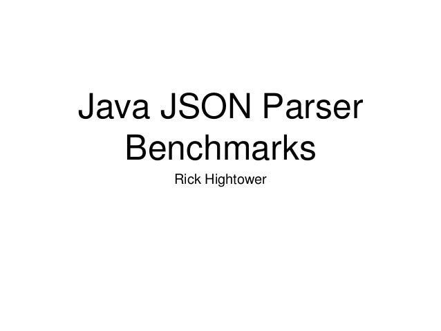 Java JSON Parser Benchmarks Rick Hightower