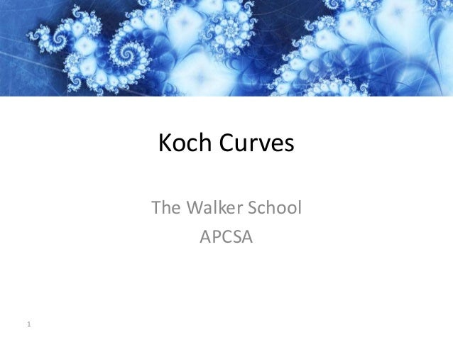 Koch Curves The Walker School APCSA 1