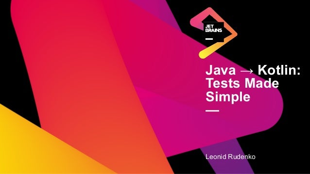 Java → Kotlin: Tests Made Simple — Leonid Rudenko