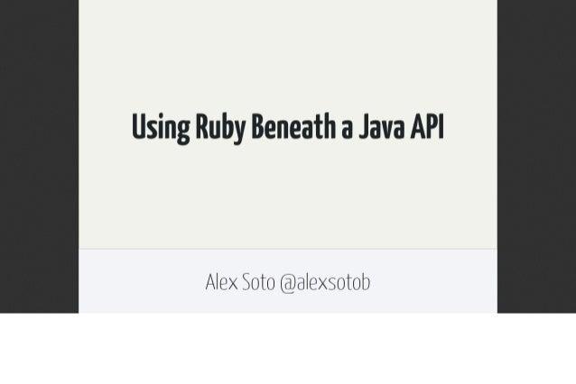 Using Ruby Beneath a Java API