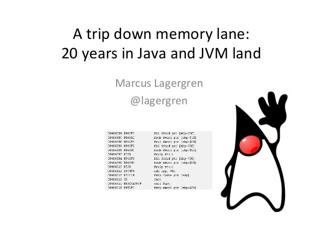 A	   trip	   down	   memory	   lane:	   	    20	   years	   in	   Java	   and	   JVM	   land	    Marcus	   Lagergren	    @...