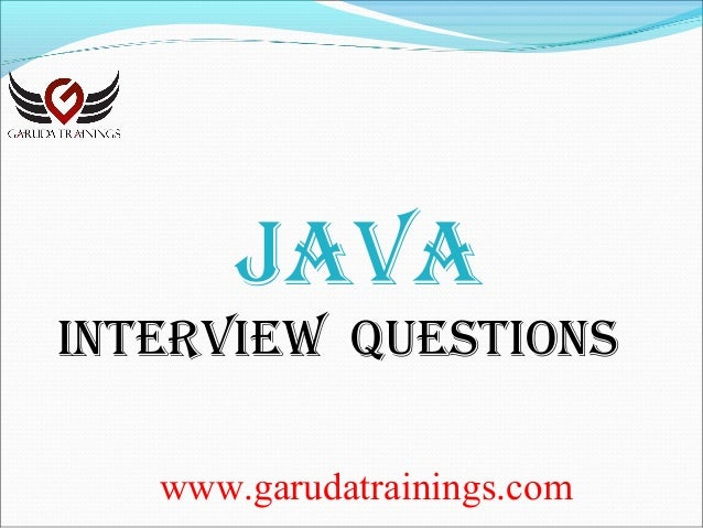 www.garudatrainings.com JAVA InterVIew QuestIons