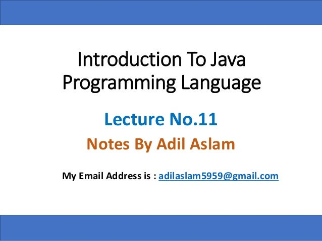 Introduction To Java Programming Language Lecture No.11 Notes By Adil Aslam My Email Address is : adilaslam5959@gmail.com