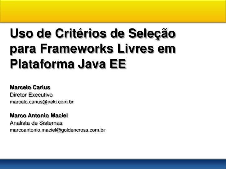 Uso de Critérios de Seleção para Frameworks Livres em Plataforma Java EE Marcelo Carius Diretor Executivo marcelo.carius@n...