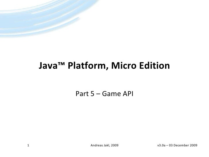 Java™Platform, Micro Edition<br />Part 5 – Game API<br />1<br />Andreas Jakl, 2009<br />v3.0a – 19 April 2009<br />