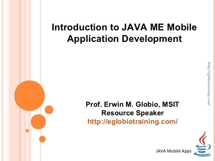 Introduction to JAVA ME Mobile    Application Development                                              http://eglobiotrain...
