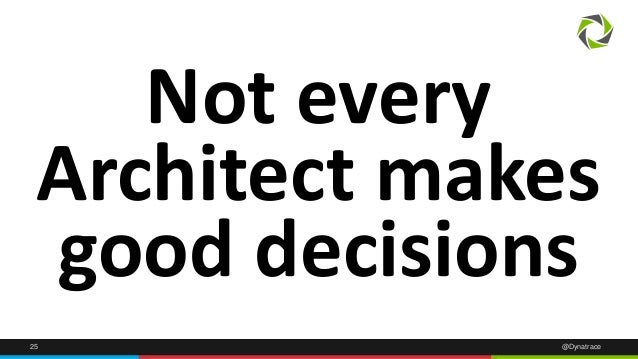Not every  Architect makes  good decisions  25 @Dynatrace