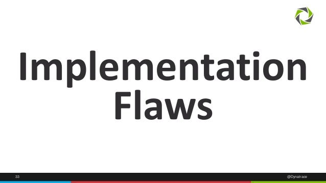 Implementation  Flaws  33 @Dynatrace