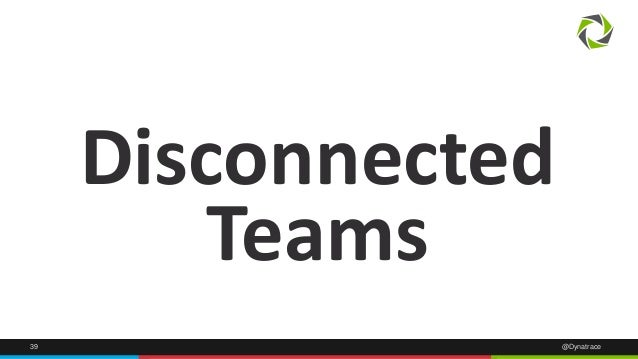 Disconnected  Teams  39 @Dynatrace