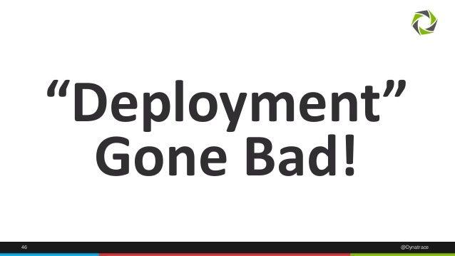 """Deployment""  Gone Bad!  46 @Dynatrace"