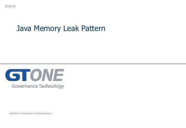 2012.10          Java Memory Leak Pattern   Excellence in Application & Data Governance