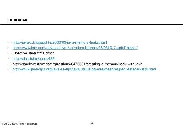 reference      •   http://java-x.blogspot.kr/2006/03/java-memory-leaks.html      •   http://www.ibm.com/developerworks/rat...