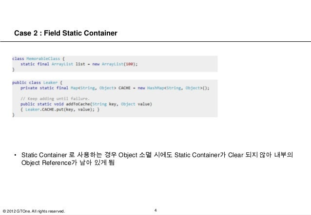 Case 2 : Field Static Container      • Static Container 로 사용하는 경우 Object 소멸 시에도 Static Container가 Clear 되지 않아 내부의        O...