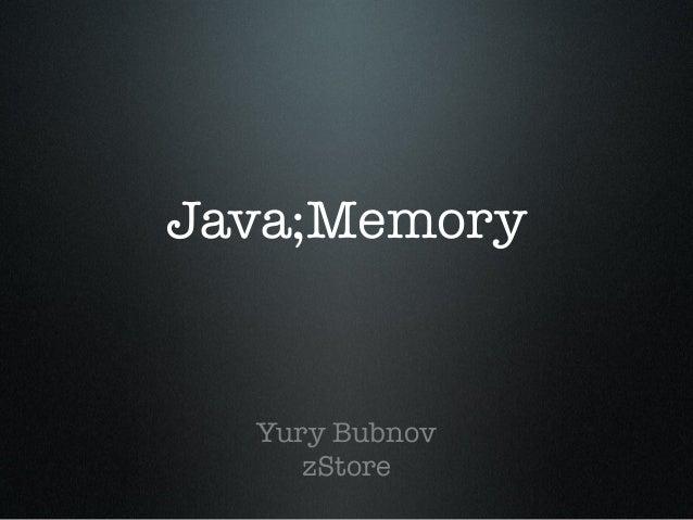 Java;Memory Yury Bubnov zStore