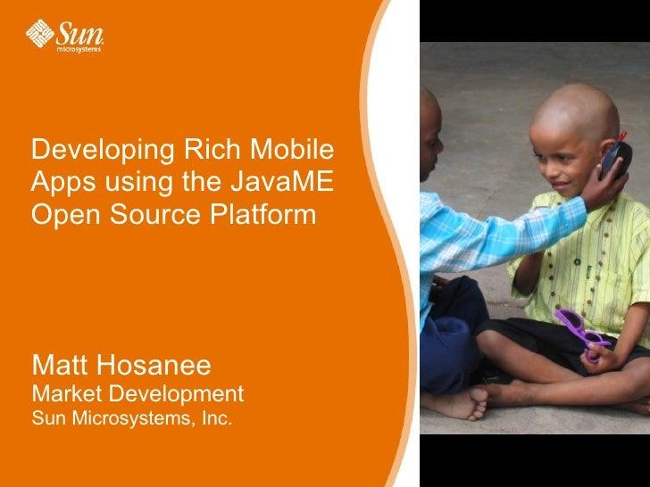 Developing Rich Mobile Apps using the JavaME Open Source Platform Matt Hosanee Market Development Sun Microsystems, Inc.