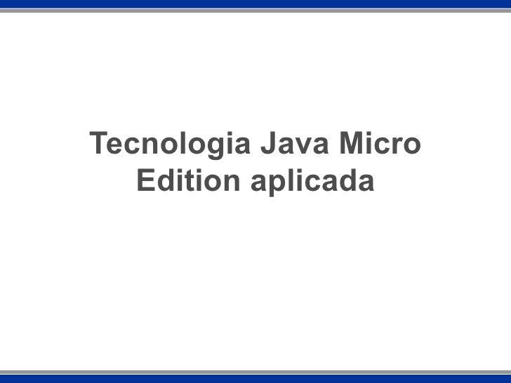Tecnologia Java Micro Edition aplicada