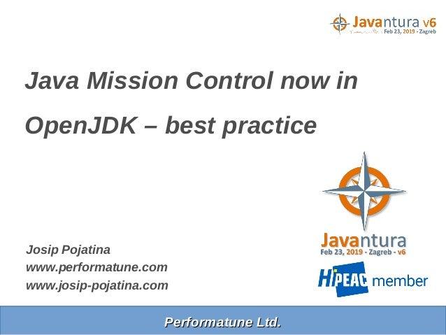Performatune Ltd.Performatune Ltd. Josip Pojatina www.performatune.com www.josip-pojatina.com Java Mission Control now in ...