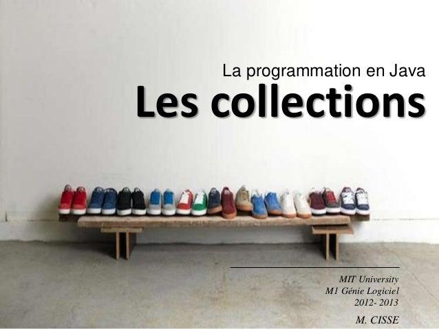 La programmation en JavaLes collectionsMIT UniversityM1 Génie Logiciel2012- 2013M. CISSE