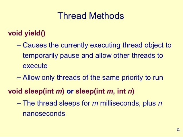 Thread Methodsvoid yield()  – Causes the currently executing thread object to    temporarily pause and allow other threads...