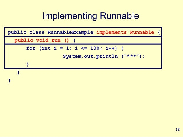 Implementing Runnablepublic class RunnableExample implements Runnable {    public void run () {        for (int i = 1; i <...