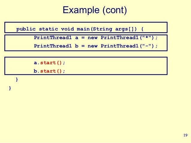 """Example (cont)    public static void main(String args[]) {         PrintThread1 a = new PrintThread1(""""*"""");         PrintTh..."""