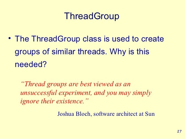 """ThreadGroup• The ThreadGroup class is used to create groups of similar threads. Why is this needed?   """"Thread groups are b..."""