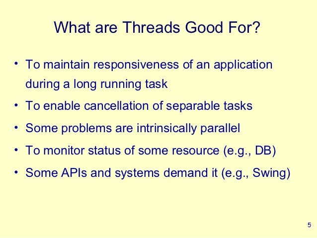 What are Threads Good For?• To maintain responsiveness of an application  during a long running task• To enable cancellati...