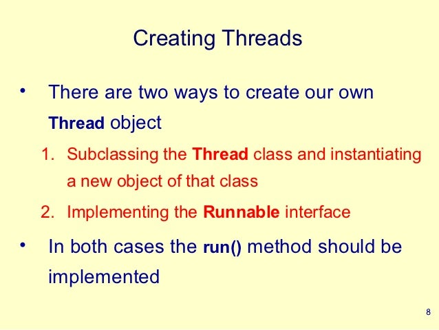 Creating Threads•   There are two ways to create our own    Thread object    1. Subclassing the Thread class and instantia...