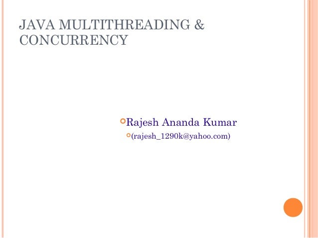 JAVA MULTITHREADING & CONCURRENCY  Rajesh  Ananda Kumar  (rajesh_1290k@yahoo.com)