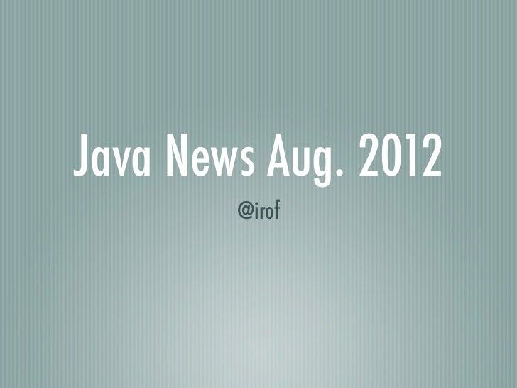 Java News Aug. 2012        @irof