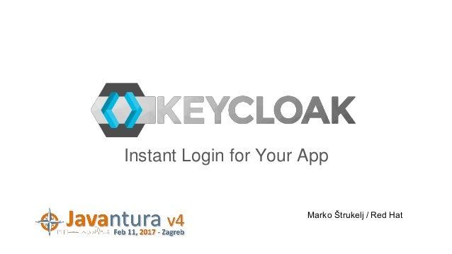 Instant Login for Your App Marko Štrukelj / Red Hat