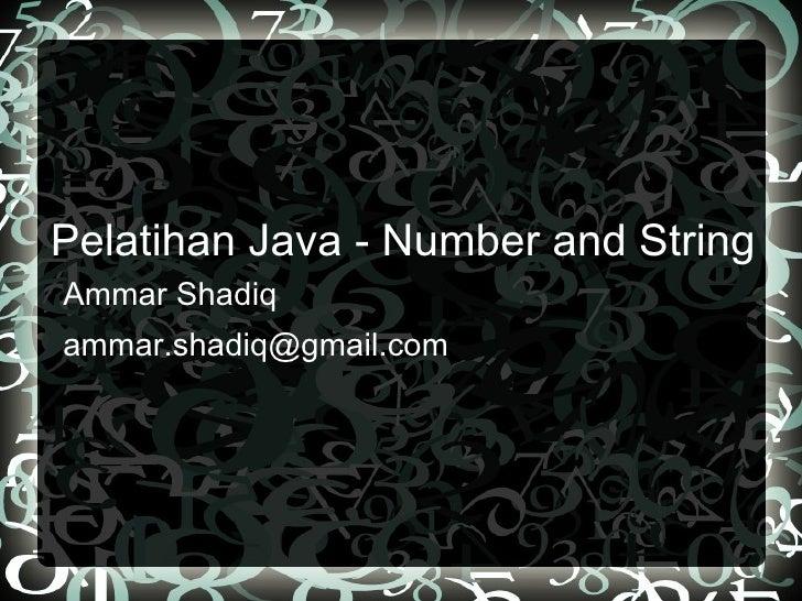 Pelatihan Java - Number and String <ul>Ammar Shadiq [email_address] </ul>