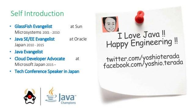 • GlassFish Evangelist at Sun Microsystems 2001 - 2010 • Java SE/EE Evangelist at Oracle Japan 2010 - 2015 • Java Evangeli...