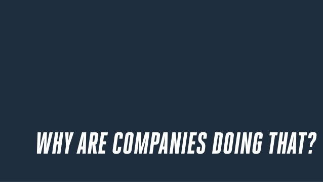 WHYARE COMPANIES DOING THAT?