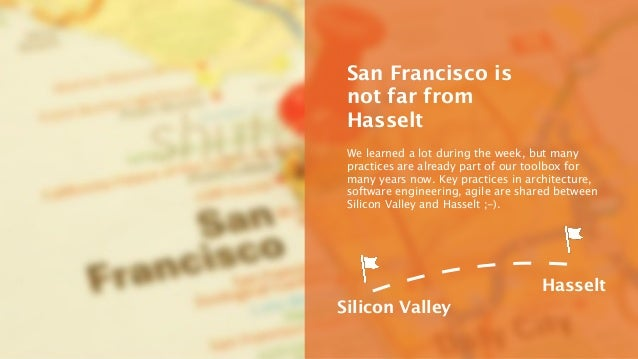 San Francisco is  not far from  Hasselt  We learned a lot during the week, but many  practices are already part of our too...