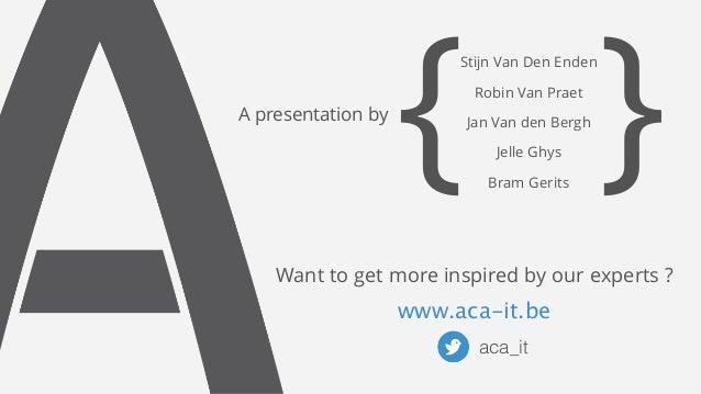 { Stijn Van Den Enden  Robin Van Praet  }  A presentation byJan Van den Bergh  Jelle Ghys  Bram Gerits  Want to get more i...